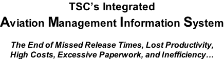 TSC's Integrated Aviation Management Information System  The End of Missed Release Times, Lost Productivity, High Costs, Excessive Paperwork, and Inefficiency…